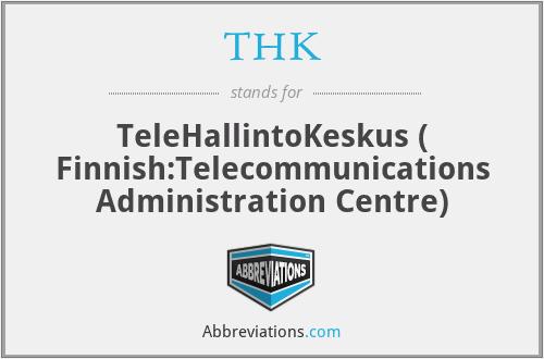 THK - TeleHallintoKeskus ( Finnish:Telecommunications Administration Centre)