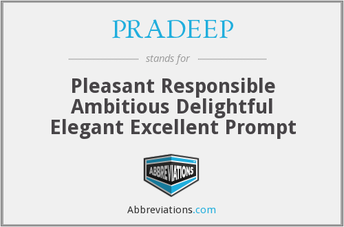 PRADEEP - Pleasant Responsible Ambitious Delightful Elegant Excellent Prompt