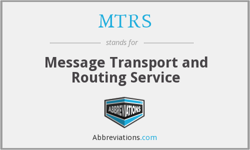 MTRS - Message Transport and Routing Service
