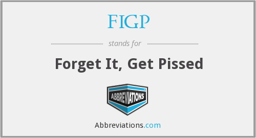 FIGP - Forget It, Get Pissed