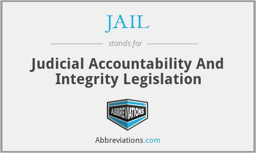 JAIL - Judicial Accountability And Integrity Legislation