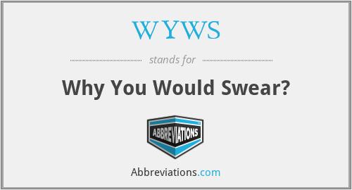 WYWS - Why You Would Swear?