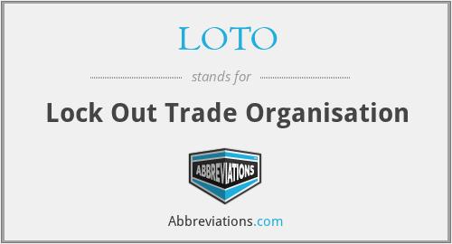 LOTO - Lock Out Trade Organisation
