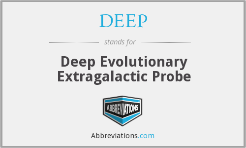 DEEP - Deep Evolutionary Extragalactic Probe