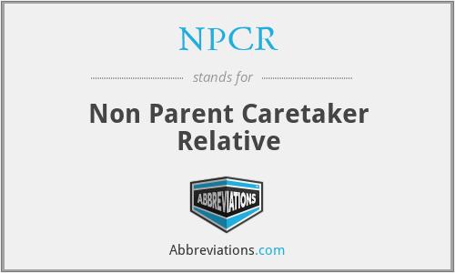 NPCR - Non Parent Caretaker Relative
