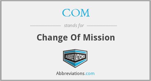 COM - Change Of Mission