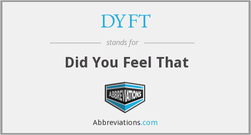 DYFT - Did You Feel That