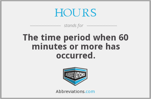 HOURS - The time period when 60 minutes or more has occurred.