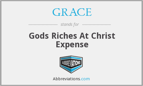 GRACE - Gods Riches At Christ Expense