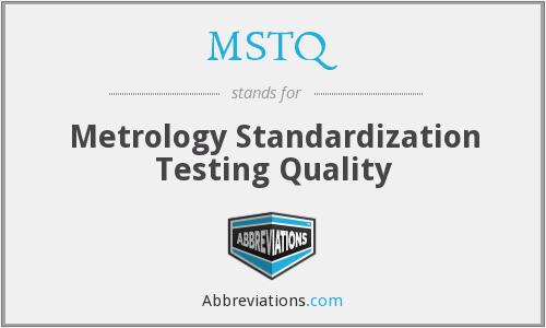 MSTQ - Metrology Standardization Testing Quality