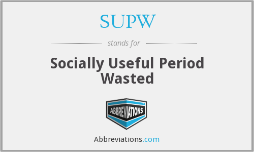 SUPW - Socially Useful Period Wasted