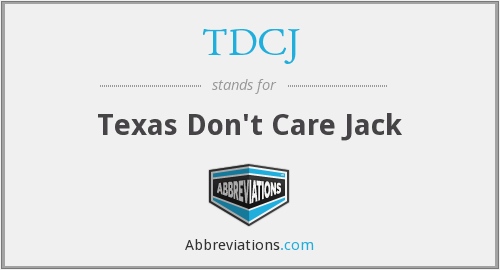 TDCJ - Texas Don't Care Jack