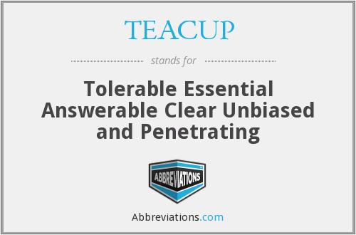 TEACUP - Tolerable Essential Answerable Clear Unbiased and Penetrating