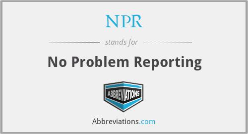 NPR - No Problem Reporting