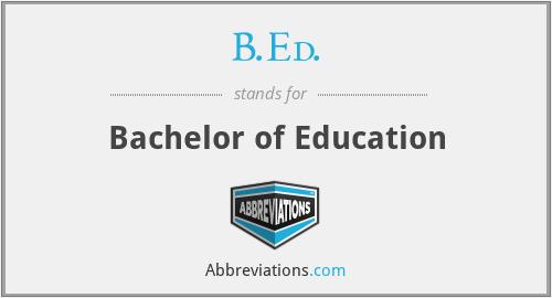 B.Ed. - Bachelor of Education
