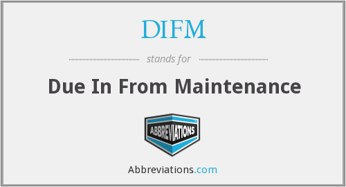 DIFM - Due In From Maintenance
