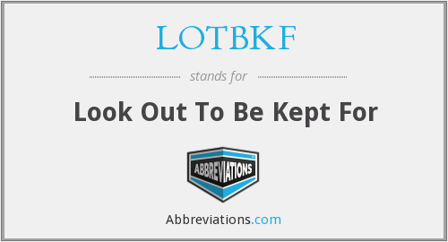 What does LOTBKF stand for?