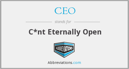 CEO - C*nt Eternally Open