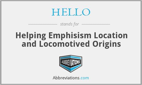 HELLO - Helping Emphisism Location and Locomotived Origins