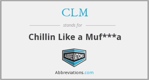 CLM - Chillin Like a Muf***a