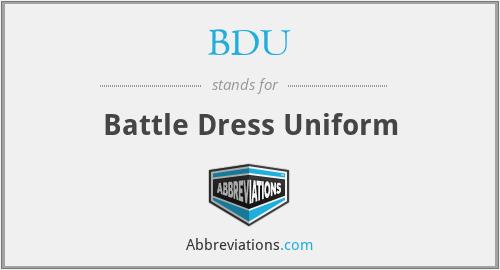 BDU - Battle Dress Uniform