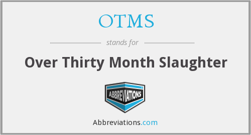 OTMS - Over Thirty Month Slaughter
