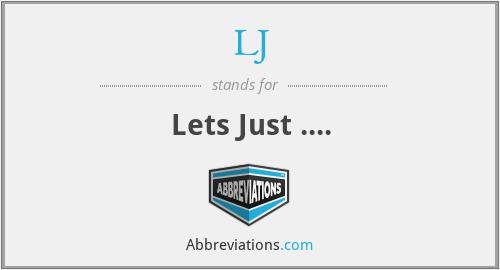 LJ - Lets Just ....