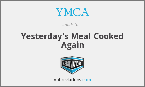 YMCA - Yesterday's Meal Cooked Again