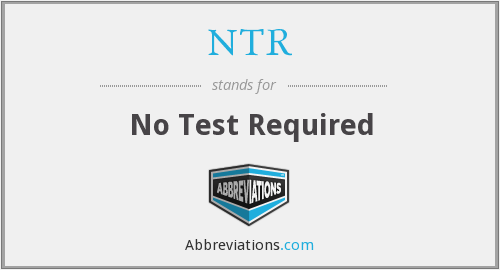 NTR - No Test Required