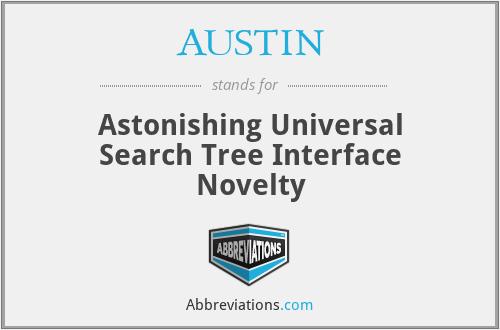 AUSTIN - Astonishing Universal Search Tree Interface Novelty