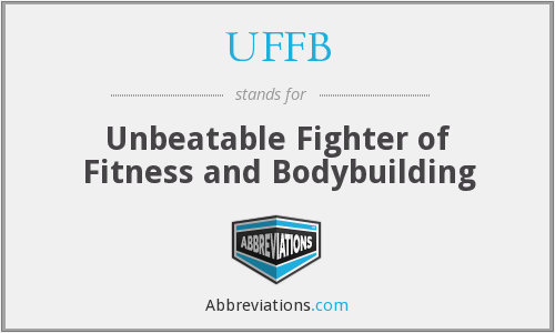 UFFB - Unbeatable Fighter of Fitness and Bodybuilding
