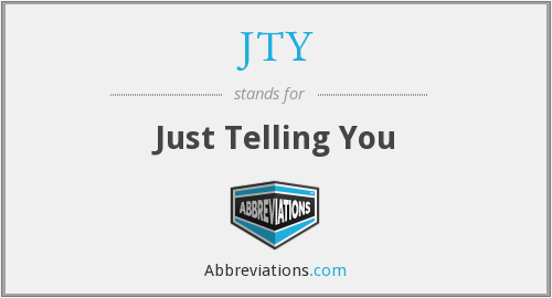 JTY - Just Telling You