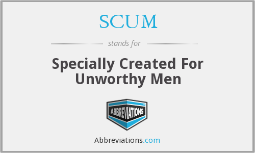 SCUM - Specially Created For Unworthy Men
