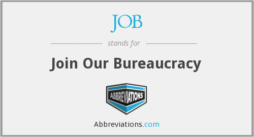 JOB - Join Our Bureaucracy