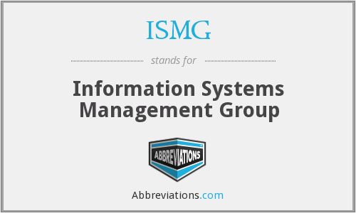 ISMG - Information Systems Management Group