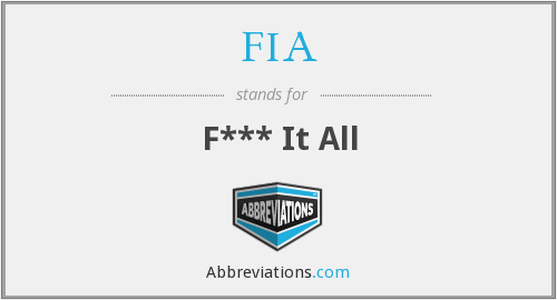 FIA - F*** It All