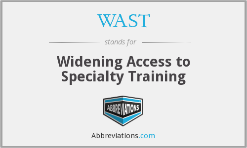 WAST - Widening Access to Specialty Training