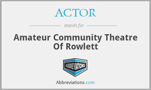 ACTOR - Amateur Community Theatre Of Rowlett