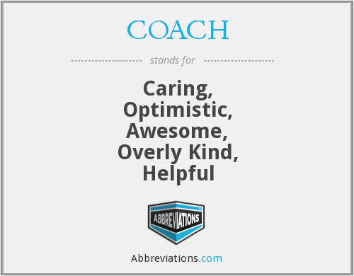 COACH - Caring, Optimistic, Awesome, Overly Kind, Helpful