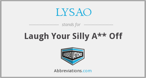 LYSAO - Laugh Your Silly A** Off
