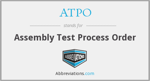 ATPO - Assembly Test Process Order