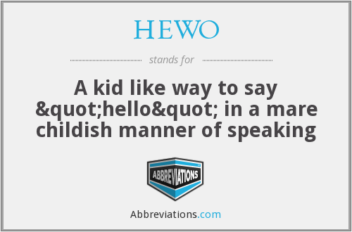 "HEWO - A kid like way to say ""hello"" in a mare childish manner of speaking"