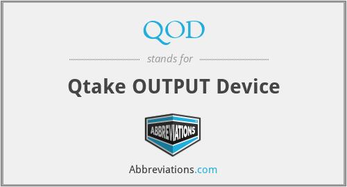 QOD - Qtake OUTPUT Device
