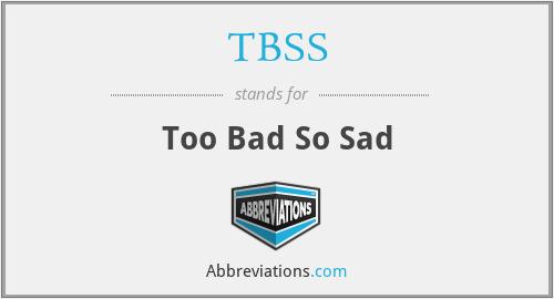 TBSS - Too Bad So Sad