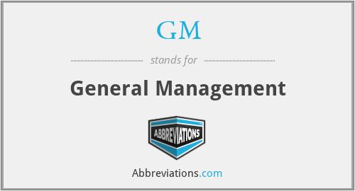 GM - General Management