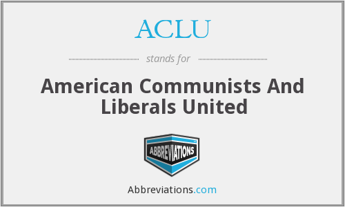 ACLU - American Communists And Liberals United