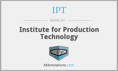 IPT - Institute for Production Technology