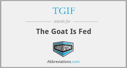 TGIF - The Goat Is Fed