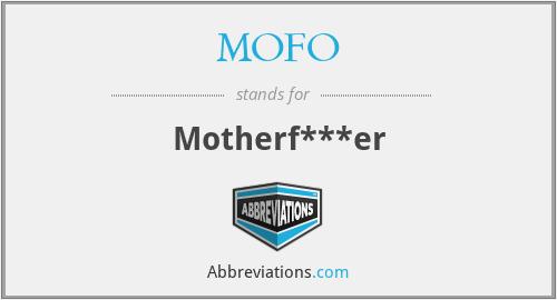 MOFO - Motherf***er