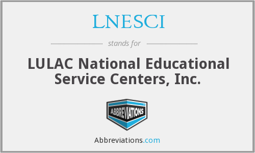 LNESCI - LULAC National Educational Service Centers, Inc.